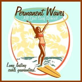 Permanent Waves - All Girl Surfing School - Long Lasting Curls Guaranteed by Heidi