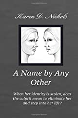 A Name By any Other: When her identity is stolen, does the culprit mean to eliminate her and step into her identity? Paperback