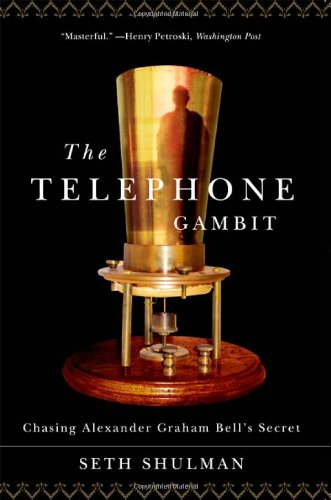 The Telephone Gambit: Chasing Alexander Graham Bell's Secret - Alexander Graham Bell Elisha Gray