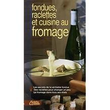 Fondues, raclettes et cuisine au fromage Les secrets de la verita