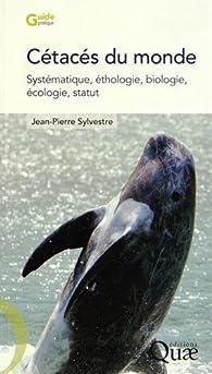 Cétacés du monde : Systématique éthologie biologie écologie statut par Jean-Pierre Sylvestre