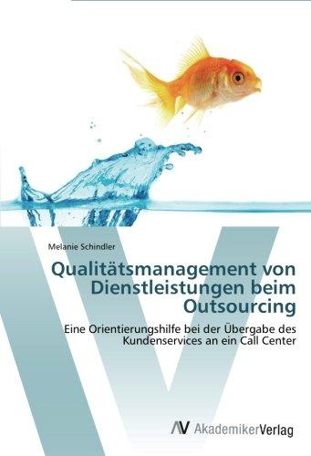 Qualitätsmanagement von Dienstleistungen beim Outsourcing: Eine Orientierungshilfe bei der Übergabe des Kundenservices an ein Call Center (German Edition) PDF
