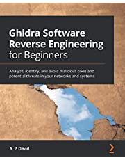 Ghidra Software Reverse Engineering for Beginners: Analyze, identify, and avoid malicious code and potential threats in your networks and systems