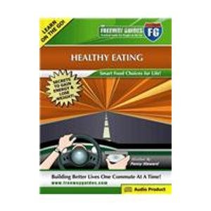 Healthy Eating Freeway Guide: Smart Food Choices for Life! (The Freeway Guides/Practical Audio for People on the Go)