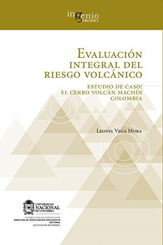 Descargar Libro Evaluación Integral Del Riesgo Volcánico. Estudio De Caso: El Cerro Volcán Machín Colombia Leonel Vega Mora