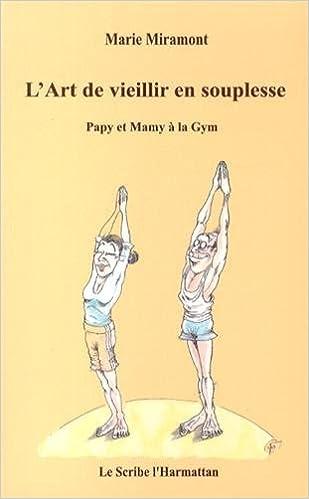 Amazon.fr - L art de vieillir en souplesse   Papy et mamy à la gym - Marie  Miramont - Livres 581b43dbbe8