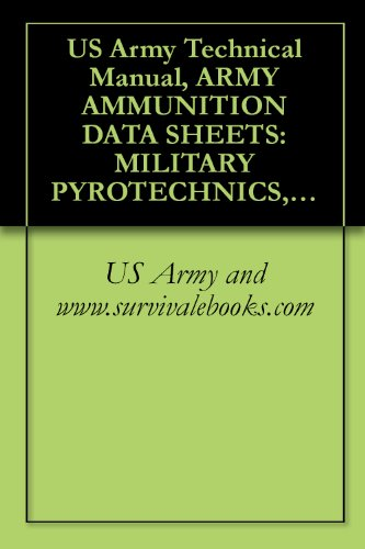 US Army Technical Manual, ARMY AMMUNITION DATA SHEETS: MILITARY PYROTECHNICS, (FEDERAL SUPPLY CLASS 1370), TM 43-0001-37, 1994