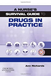 A Nurse's Survival Guide to Drugs in Practice, 1e
