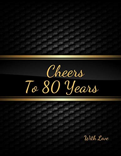 Cheers To 80 years with Love: 80th Eighty Birthday Celebrating Guest Book| 80 Years Message Log Keepsake Notebook For Friend and Family To Write]()