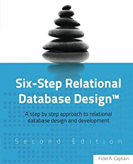 Six-Step Relational Database DesignTM (Second Edition): A step by step approach to relational database design and development by [Captain, Fidel]