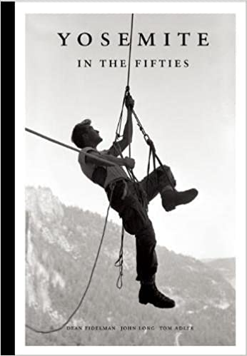 Yosemite in the Fifties: The Iron Age: Dean Fidelman, John