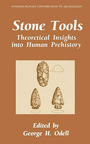 Tools Prehistoric - Stone Tools: Theoretical Insights into Human Prehistory (Interdisciplinary Contributions to Archaeology)