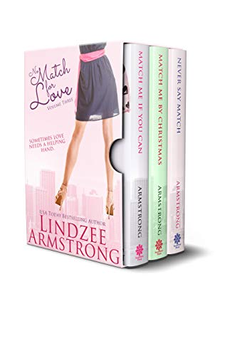 No Match for Love Volume 3 Box Set: Match Me if You Can, Match Me by Christmas, Never Say Match by [Armstrong, Lindzee]