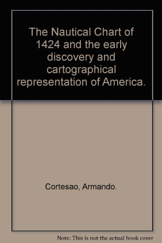 The Nautical Chart of 1424 and the Early Discovery and Cartographical Representation of America A Study on the History of Early Cartography