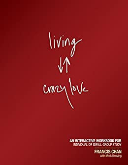 Living Crazy Love: An Interactive Workbook for Individual or Small-Group Study by [Chan, Francis, Beuving, Mark]