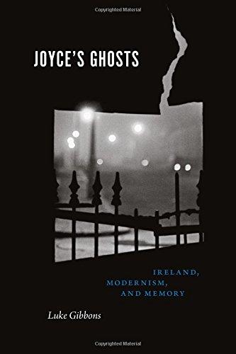 Joyce's Ghosts: Ireland, Modernism, and Memory