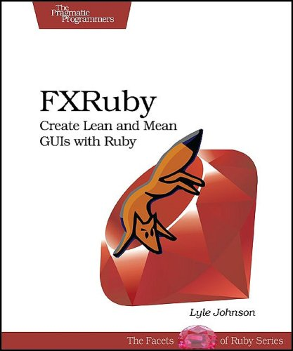 FXRuby: Create Lean and Mean GUIs with Ruby (Pragmatic Programmers)