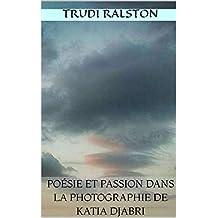 Poésie et Passion dans la Photographie de Katia Djabri (French Edition)