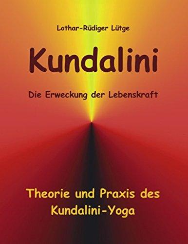 Kundalini - Die Erweckung der Lebenskraft: Theorie und Praxis des Kundalini-Yoga