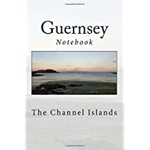 Guernsey: The Channel Islands - Notebook