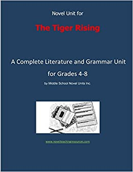 Book Novel Unit for The Tiger Rising: A Complete Literature and Grammar Unit for Grades 4-8