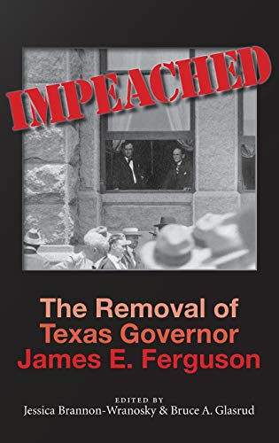 Impeached: The Removal of Texas Governor James E. Ferguson (Centennial Series of the Association of Former Students, Tex