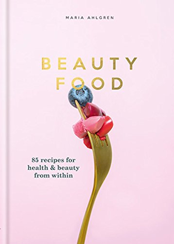 Beauty Food: 85 recipes for health & beauty from within Beauty Foods