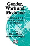 Gender, Work and Medicine Vol. 45 : Women and the Medical Division of Labour, , 0803989024