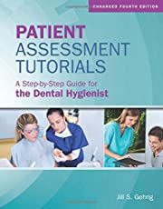 Patient Assessment Tutorials: A Step-By-Step Guide for the Dental Hygienist: A Step-By-Step Guide for the Dental Hygienist