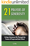 21 Prayers of Generosity: Living a Generous Life Through the Power of Prayer and God's Word (A Life of Generosity Book 3)