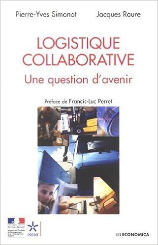 Forum télécharger des livres Logistique collaborative : Une question d'avenir de Pierre-Yves Simonot (12 octobre 2007) Broché PDF