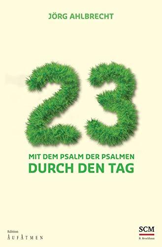 23 - Mit dem Psalm der Psalmen durch den Tag (Edition Aufatmen)