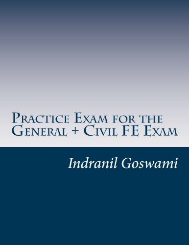 Practice Exam for the General + Civil FE Exam: A full (110 question) exam similar in content to the new FE Civil Examination