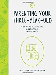 Parenting Your Three-Year-Old: A Guide to Making the Most of the