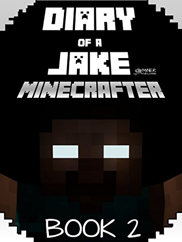 Minecraft: Diary of a Jake Minecrafter Book 2: (Unofficial Minecraft Book) (Gold KID Minecraft Series)