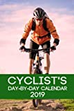 Cyclist s Day-By-Day Calendar 2019: Cycling Calendar 2019 Logbook Day-  by-Day Journal Record Tracker Book   Planner