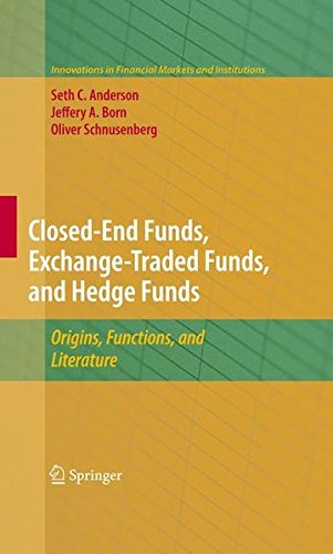 Closed-End Funds, Exchange-Traded Funds, and Hedge Funds: Origins, Functions, and Literature (Innovations in Financial Markets and Institutions) by Springer