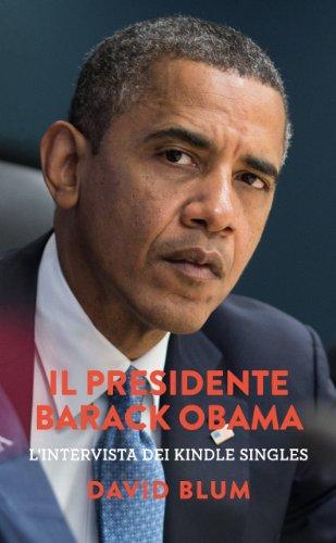 (Il Presidente Barack Obama: L'intervista dei Kindle Singles (Italian Edition))