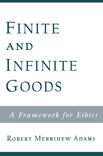 Read Online By Robert Merrihew Adams - Finite and Infinite Goods: A Framework for Ethics (2002-05-24) [Paperback] ebook