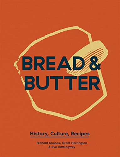 Bread and Butter: History, Culture, Recipes by Grant Harrington, Richard Snapes, Eve Hemingway