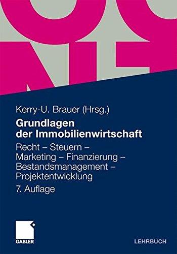 Grundlagen der Immobilienwirtschaft: Recht - Steuern - Marketing - Finanzierung - Bestandsmanagement - Projektentwicklung Taschenbuch – 9. Dezember 2010 Kerry-U. Brauer Gabler Verlag 3834922234 Business/Economics