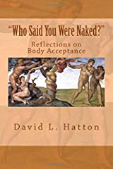"""""""Who Said You Were Naked?"""": Reflections on Body Acceptance Paperback"""