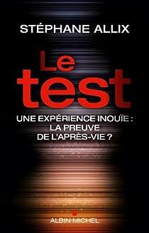 Le test : Une expérience inouïe, la preuve de l'après-vie ? par Allix