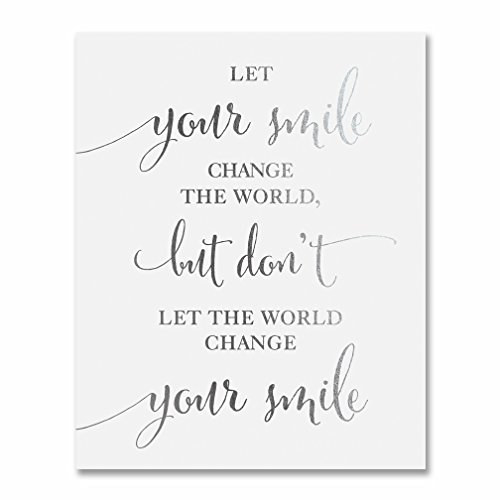 Office, Work, College Dorm Room Art Print Let Your Smile Change the World, But Don't Let the World Change Your Smile Inspiring Small Poster, Silver Foil on White Matte Cardstock, 5 x 7 inches F13]()