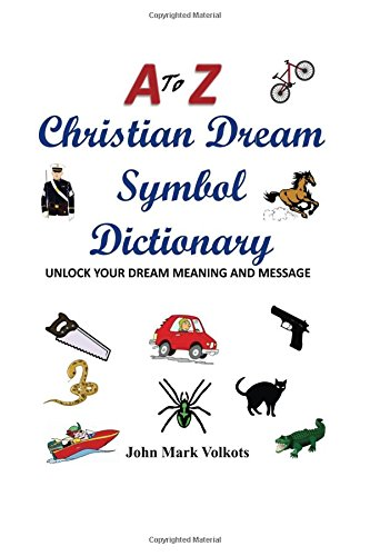 Download A to Z Christian Dream Symbols Dictionary: Unlock Your Dream Meaning and Message pdf