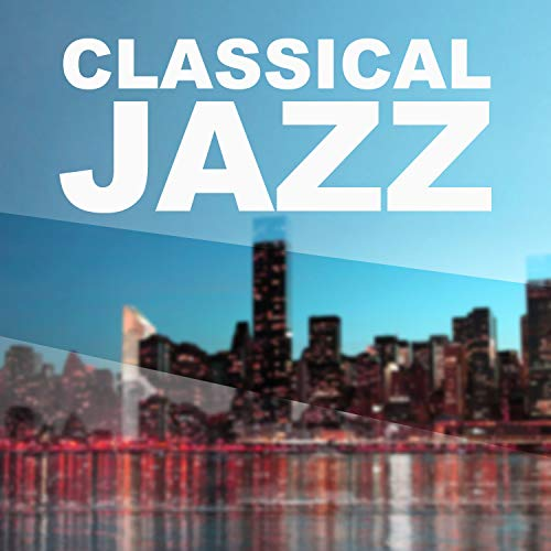 Classical Jazz - Best Jazz Hits, Favourite Jazz Music, Jazz Streaming