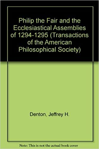 Philip the Fair and the Ecclesiastical Assemblies of 1294-1295 (Transactions of the American Philosophical Society) by Jeffrey H. Denton (1991-02-06)