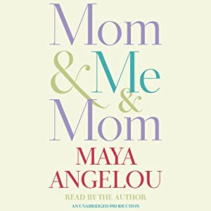 Mom & Me & Mom Audiobook by Maya Angelou Narrated by Maya Angelou