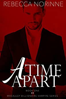 A Time Apart: Book One of the Macauley Billionaire Vampire Series by [Caudill, Rebecca Norinne]