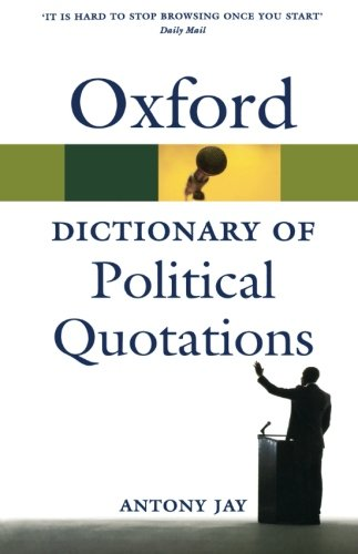 Oxford Dictionary of Political Quotations 4/e (Oxford Quick Reference) Paperback – 5 Jul 2012 Antony Jay Oxford University Press U.S.A. 0199572682